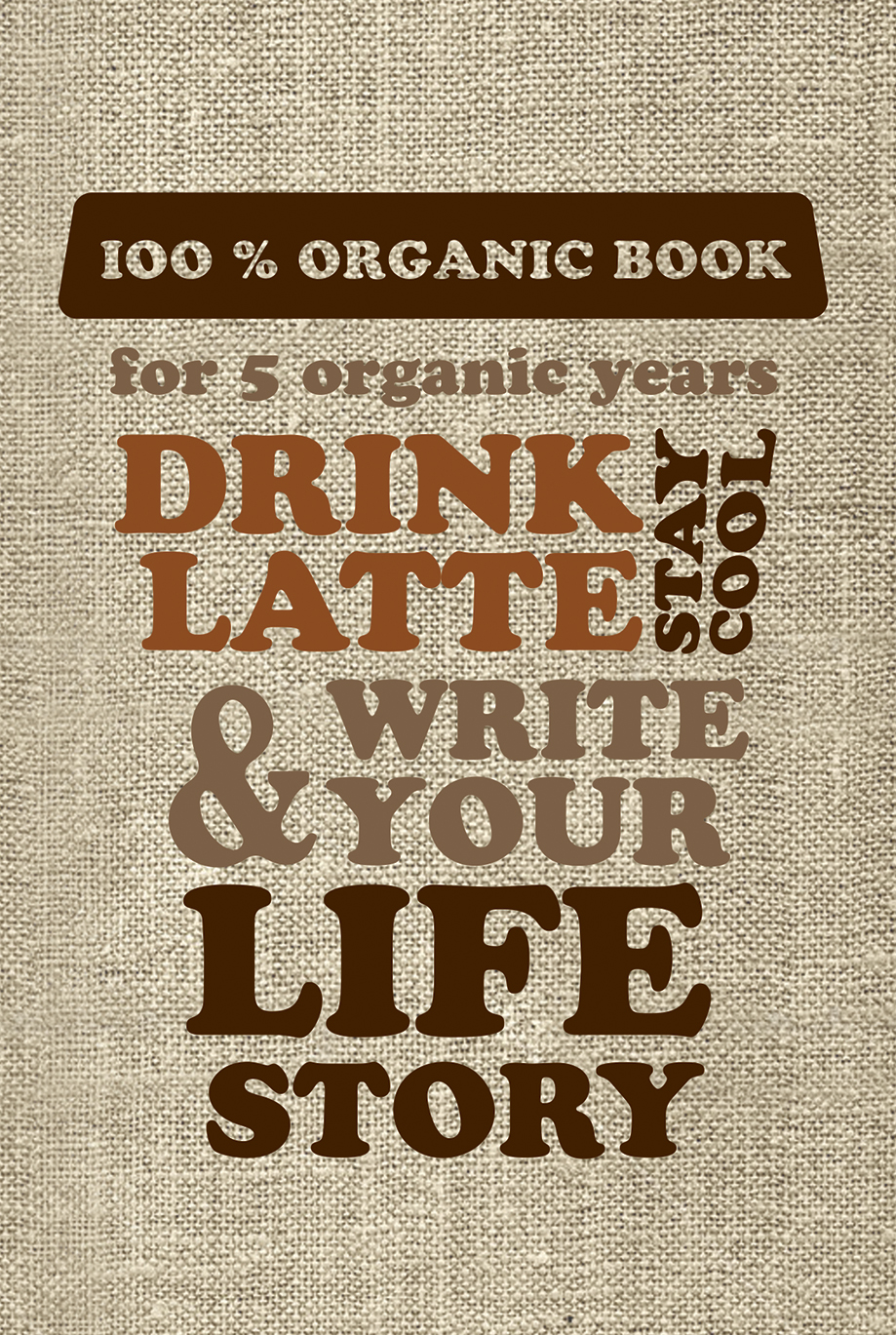 DRINK LATTE & WRITE YOUR LIFE STORY (мешковина) - страница 0