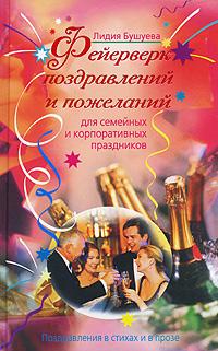 Фейерверк поздравлений и пожеланий для семейных и корпоративных праздников Бушуева Л.