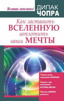 Чопра Д. - Как заставить Вселенную воплотить ваши мечты обложка книги