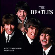 Хилл Т. - The Beatles. Иллюстрированная биография обложка книги