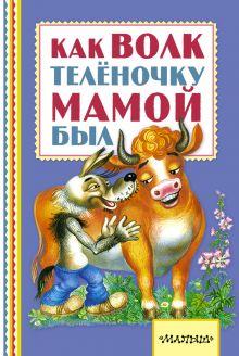 Липскеров М.Ф., Карганова Е.Г., Коростылев В. - Как волк теленочку мамой был обложка книги