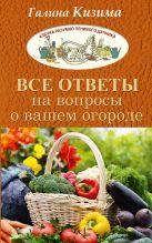 Кизима Г.А. - Все ответы на вопросы о вашем огороде' обложка книги