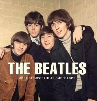 The Beatles. Иллюстрированная биография Хилл Т.