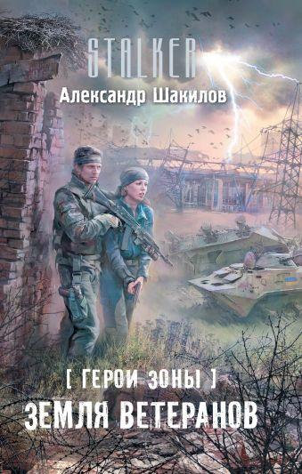 Герои Зоны. Земля ветеранов Шакилов А.
