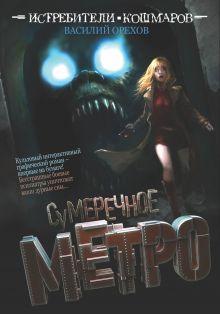 Орехов В.И. - Истребители кошмаров. Сумеречное метро обложка книги