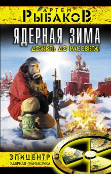 Обложка Ядерная зима. Дожить до Рассвета! Артем Рыбаков