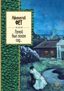 Фет А.А. - Луной был полон сад... обложка книги