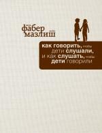 Обложка Как говорить, чтобы дети слушали, и как слушать, чтобы дети говорили (подар) Адель Фабер, Элейн Мазлиш