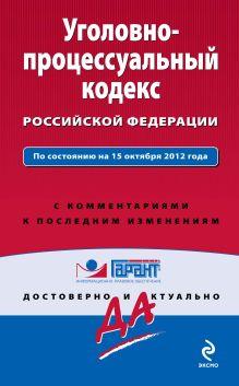 Уголовно-процессуальный кодекс Российской Федерации. По состоянию на 15 октября 2012 года. С комментариями к последним изменениям