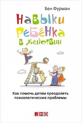 Навыки ребенка в действии: Как помочь детям преодолеть психологические проблемы (обложка) Фурман Б.