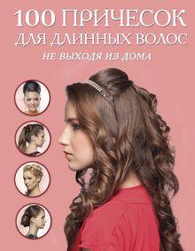 - 100 причесок для длинных волос не выходя из дома (KRASOTA. Домашний салон) обложка книги