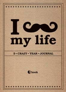 I *** MY LIFE. 5 crazy year journal (крафтбумага)
