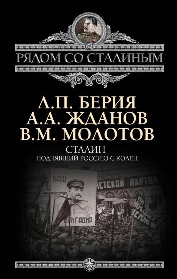 Сталин. Поднявший Россию с колен Берия Л.П., Жданов А.А., Молотов В.М.