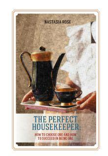 Настасья Роуз - Идеальная домработница: правила безошибочного выбора и секреты успеха в профессии (англ. яз.) обложка книги