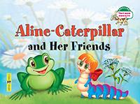Благовещенская Т.А. - Гусеница Алина и ее друзья. Aline-Caterpillar and Her Friends. (на английском языке) обложка книги