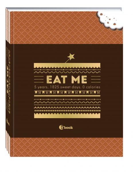 EAT ME. 5 years. 1825 sweet days. 0 calories