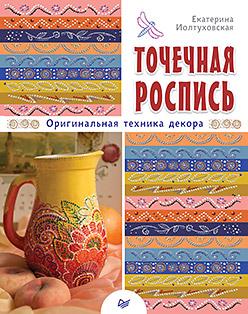 Точечная роспись. Оригинальная техника декора Иолтуховская Е А