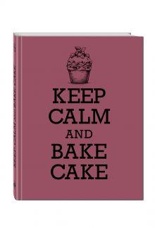 - Книга для записи рецептов. KEEP CALM and BAKE CAKE обложка книги