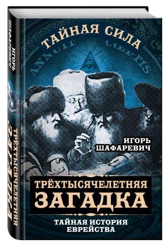 Трехтысячелетняя загадка. Тайная история еврейства Шафаревич И.Р.