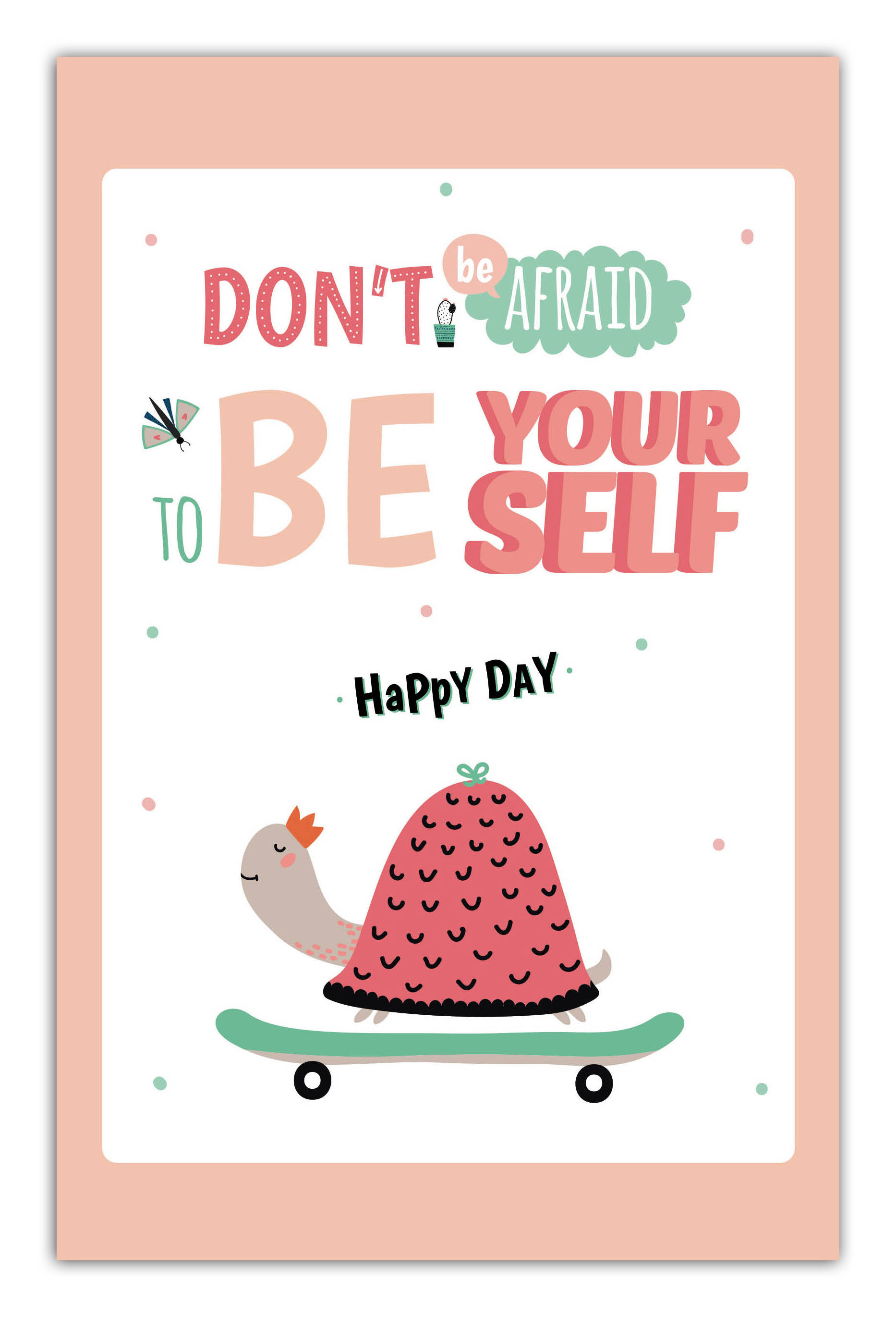 Don't be affraid to be your self. Happy day (А5)