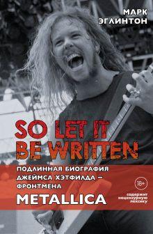 So let it be written: подлинная биография фронтмена Metallica Джеймса Хэтфилда