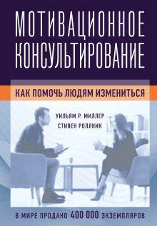 Обложка Мотивационное консультирование: как помочь людям измениться Уильям Р. Миллер, Стивен Роллник